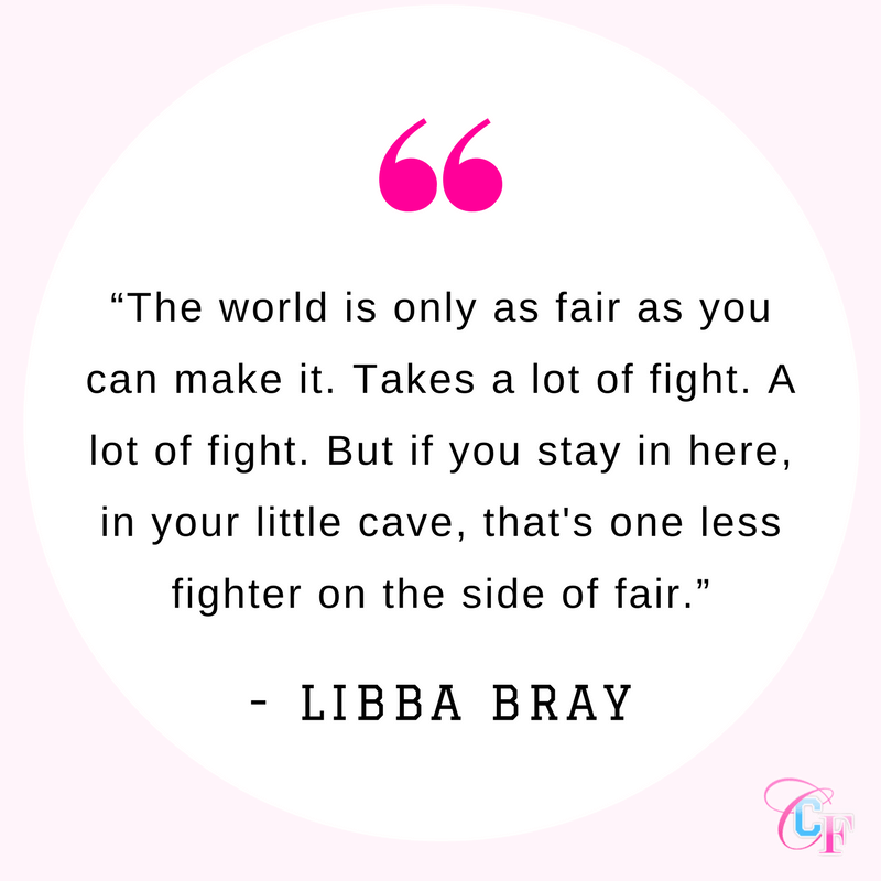 Quote: The world is only as fair as you can make it. Takes a lot of fight. A lot of fight. But if you stay in here, in your little cave, that's one less fighter on the side of fair.