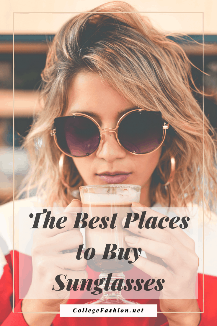 99228b7c1c Here Are the Best Places to Buy Sunglasses - College Fashion