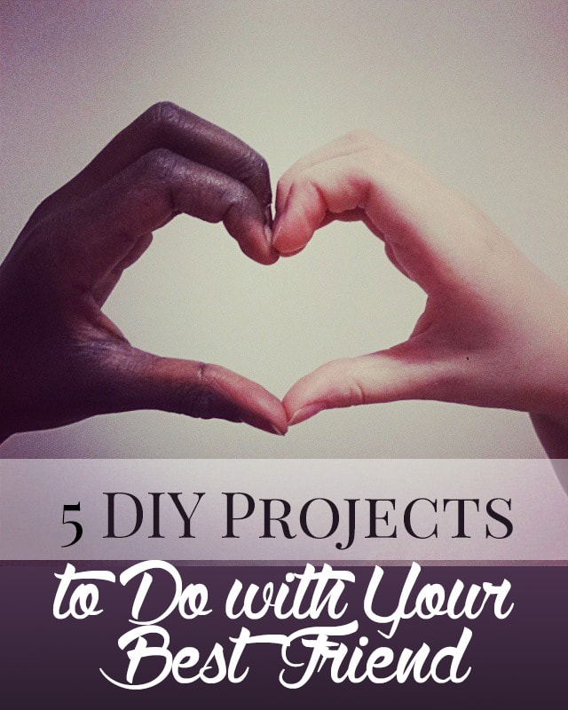 5 Diy Projects To Make With Your Best Friend College Fashion
