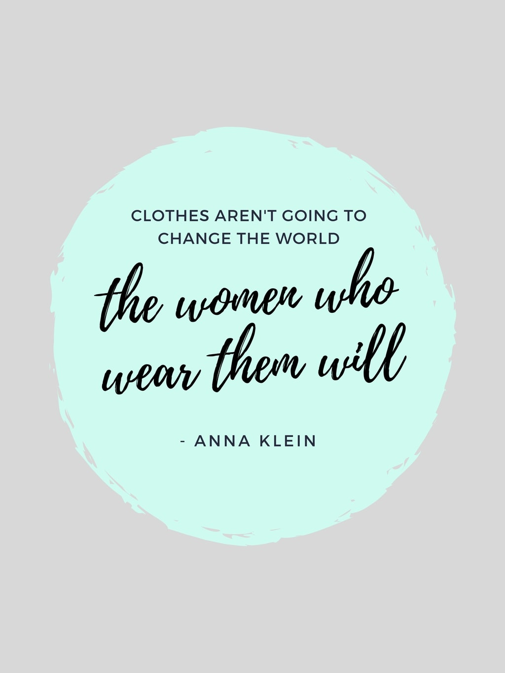 Fashion quotes: Clothes aren't going to change the world, the women who wear them will
