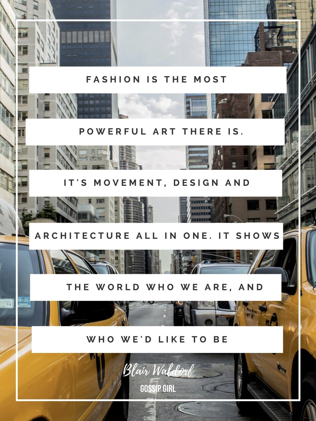 Fashion quotes: Fashion is the most powerful art there is. It's movement, design, and architecture all in one. It shows the world who we are, and who we'd like to be.