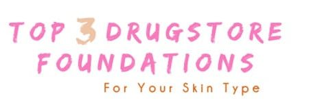 Drugstore foundation for your skin type