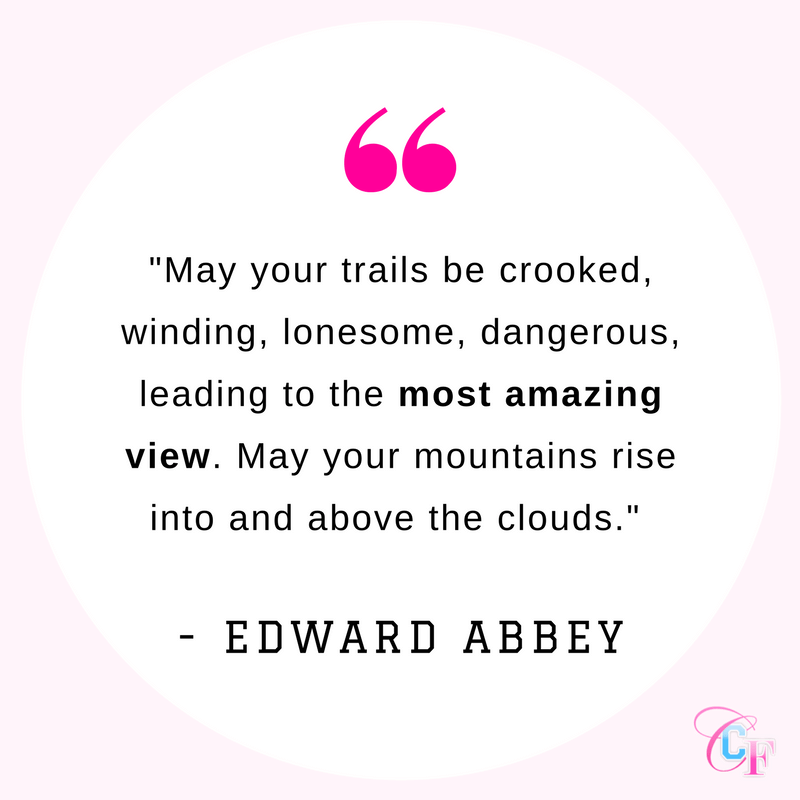 Edward Abbey quote: May your trails be crooked, winding, lonesome, dangerous, leading to the most amazing view. May your mountains rise into and above the clouds.