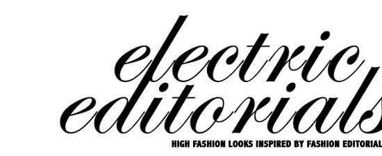 Electric editorials - high-fashion looks inspired by fashion editorials