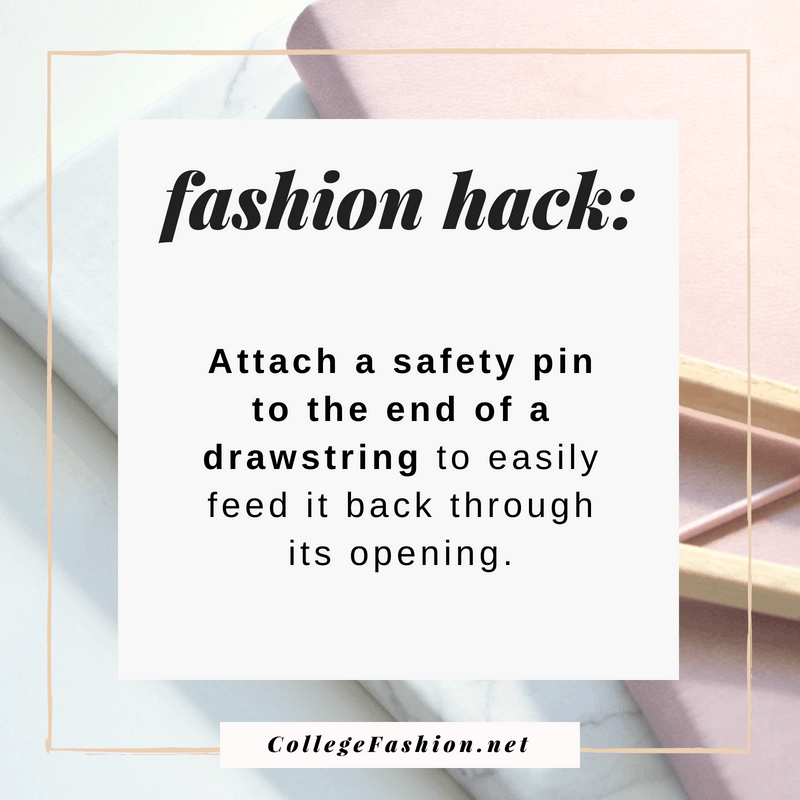 Fashion hack: Attach a safety pin to the end of a drawstring to easily feed it back through the opening
