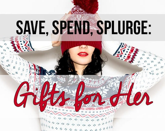 save spend splurge gifts for her header