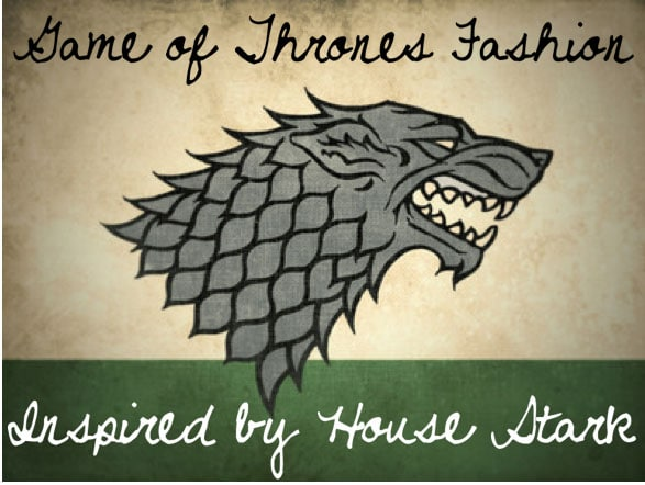 Game of Thrones Fashion: Inspired by House Stark