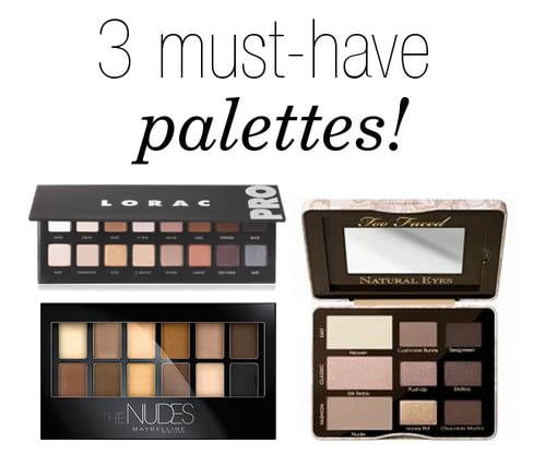3 Must-Have Neutral Eyeshadow Palettes