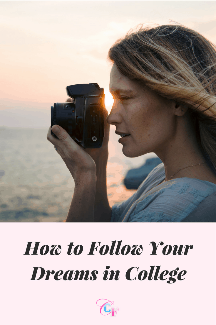How to follow your dreams in college