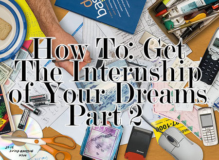How To Get The Internship of Your Dreams Part 2