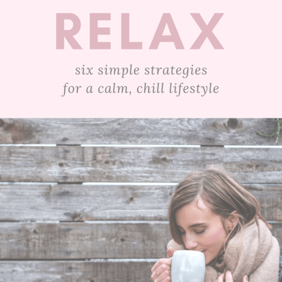 How to Relax: Six simple strategies and lifestyle changes to beat stress and achieve a more calm, chilled out life