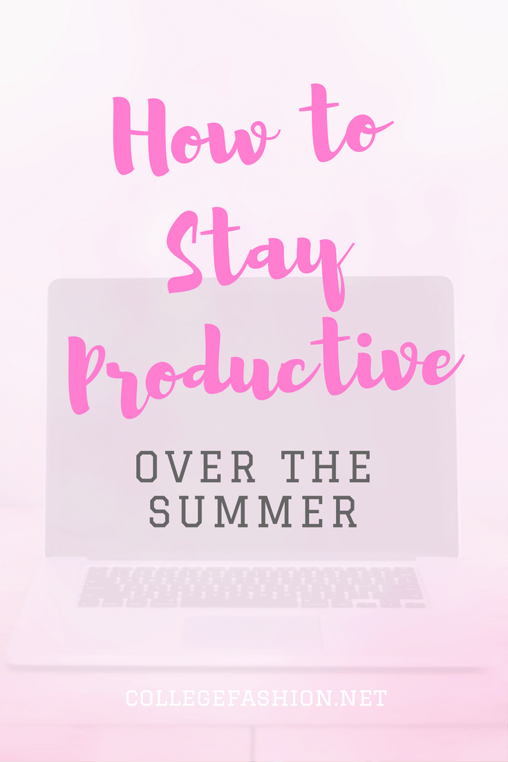 How to stay productive over the summer -- productivity tips and guide for college students