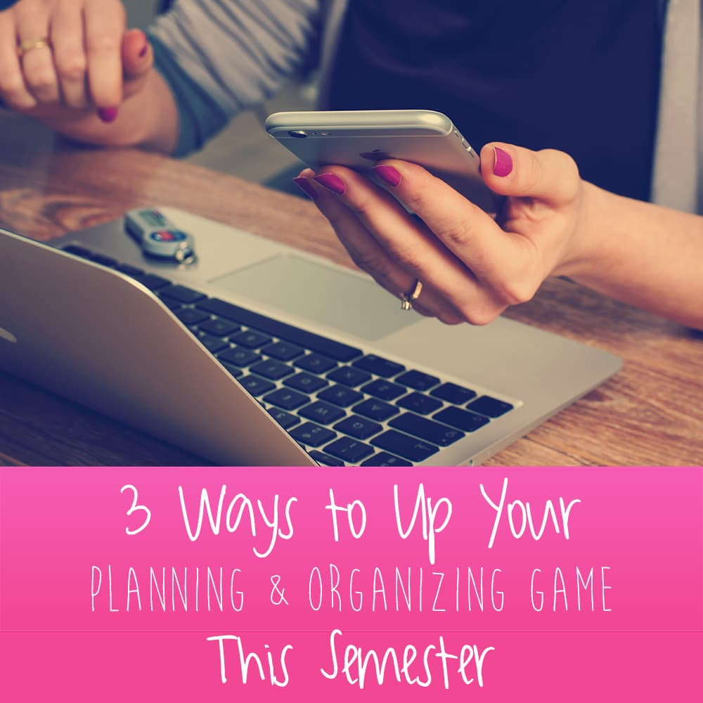 3 Ways to Up Your Planning & Organizing Game This Semester