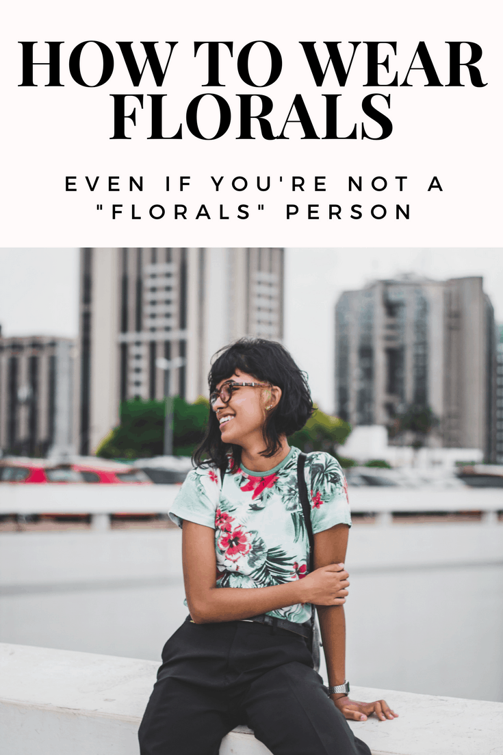 How to wear florals if you aren't girly