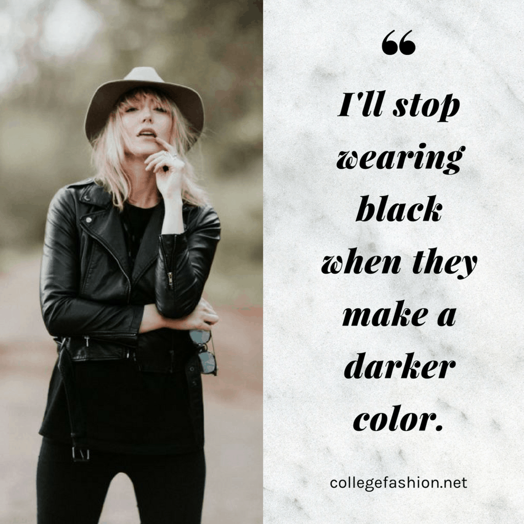 I'll stop wearing black when they make a darker color
