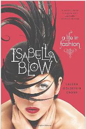 Isabella Blow: A Life in Fashion, by Lauren Goldstein Crowe