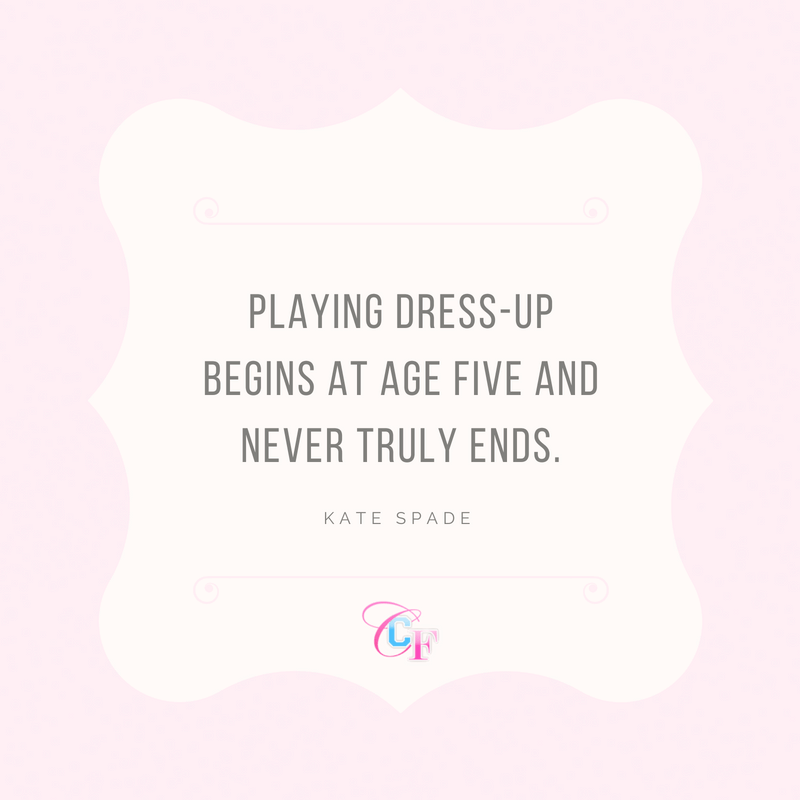 Playing dress-up begins at age five and never truly ends - Kate Spade