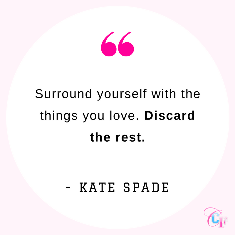 Kate Spade quote: Surround yourself with the things you love. Discard the rest