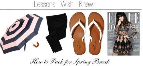 Lessons i wish i knew how to pack spring break