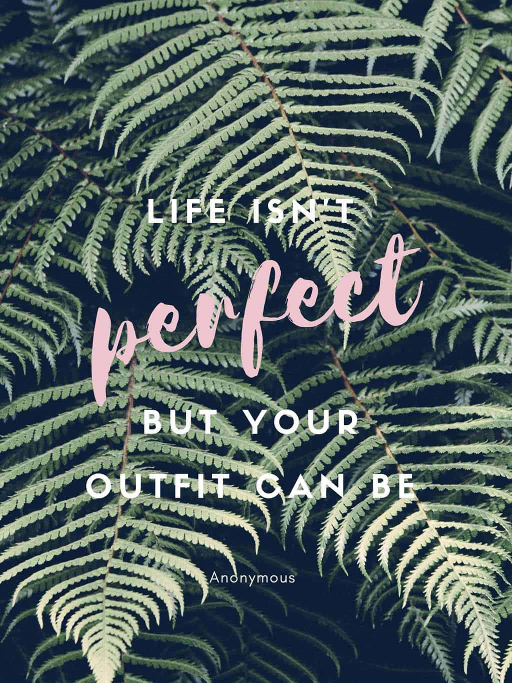 Fashion quotes: Life isn't perfect but your outfit can be