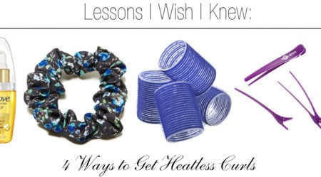 Lessons I Wish I Knew: 4 Ways to Get Heatless Curls