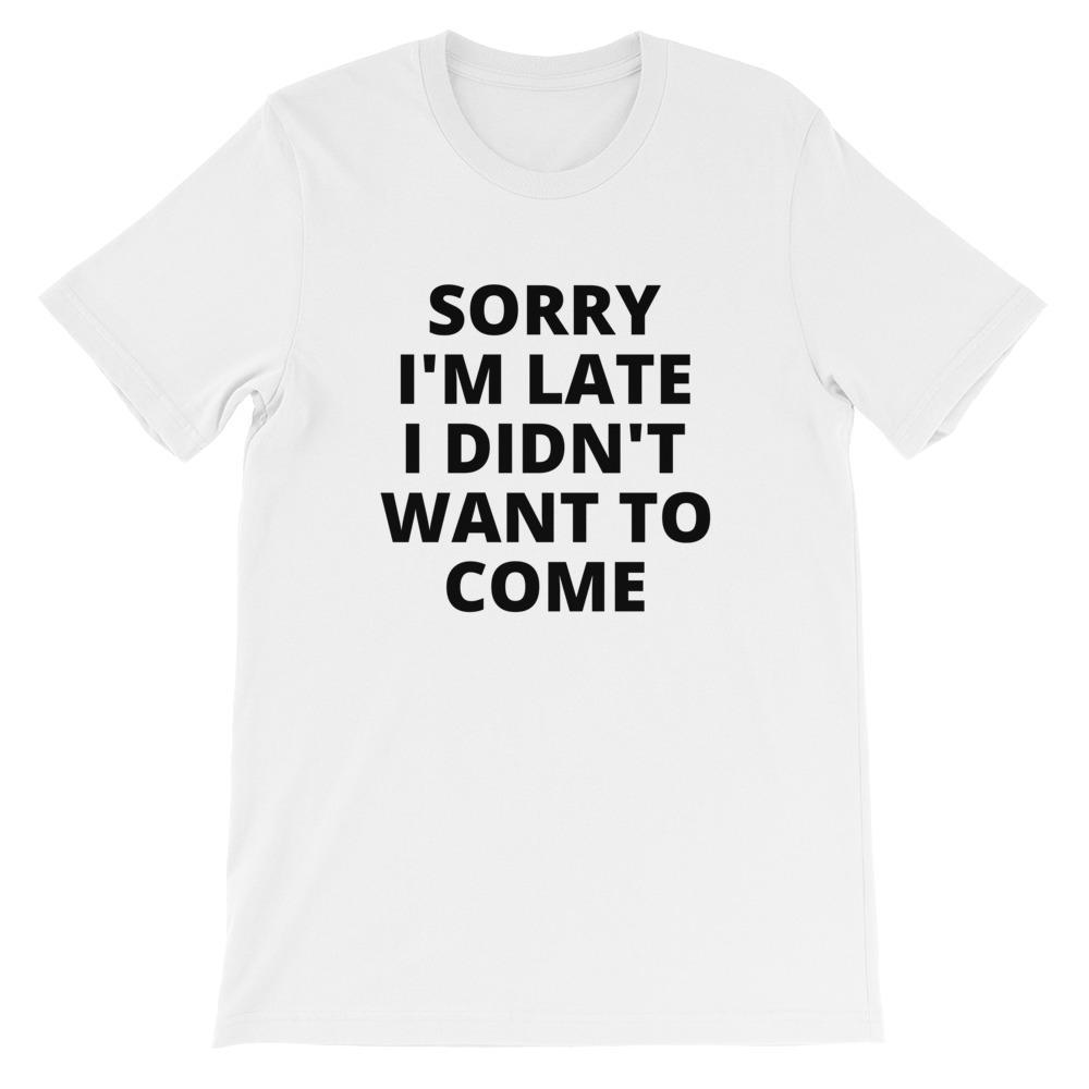Feel Great Goods tee: Sorry I'm late I didn't want to come