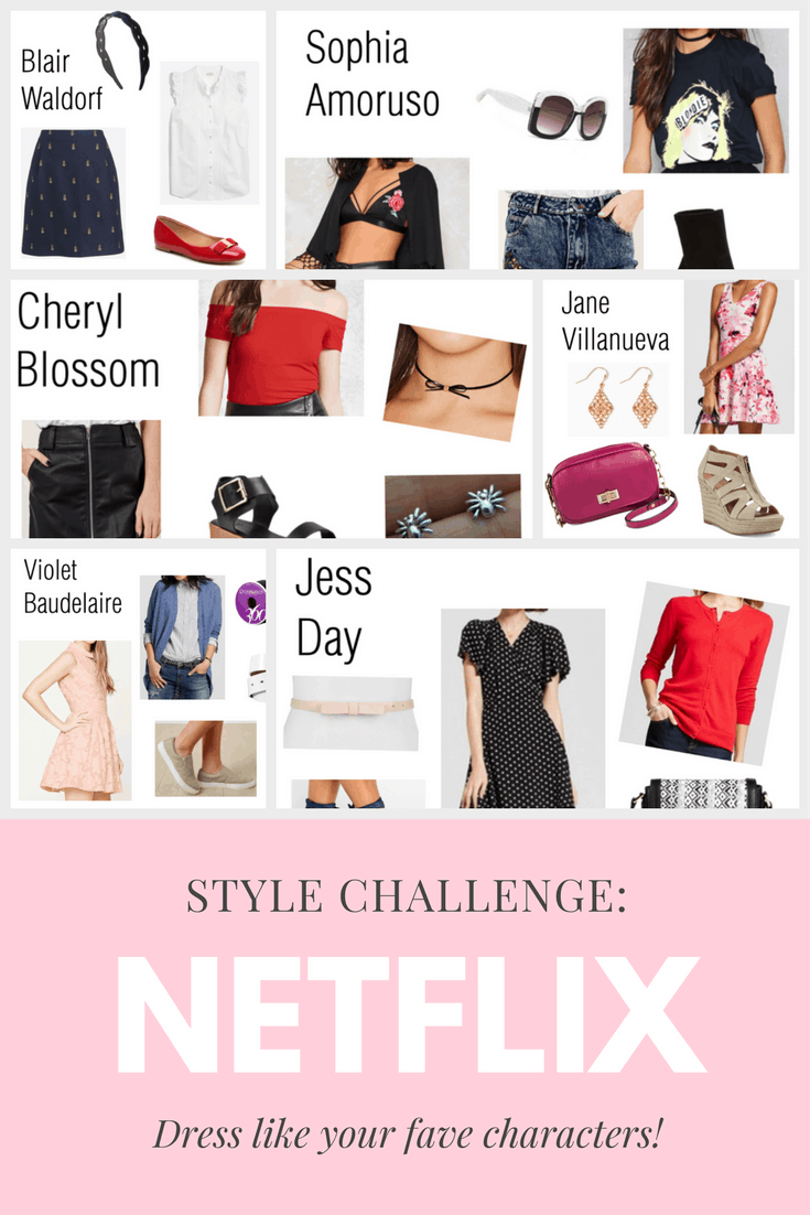 Netflix style challenge -- dress like your favorite TV characters every day for a week. Outfit ideas include Blair Waldorf from Gossip Girl, Sophia Amoruso from Girlboss, Cheryl Blossom from Riverdale, Jane Villanueva from Jane the Virgin, Violet Baudelaire from A Series of Unfortunate Events, and Jess Day from New Girl