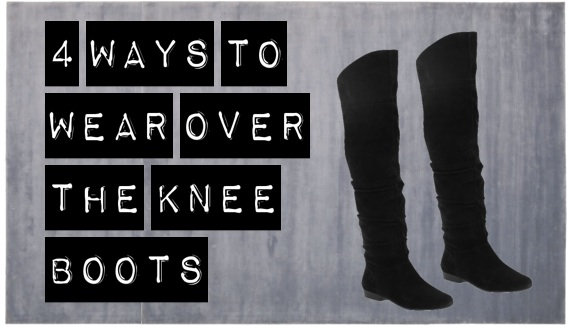 4 ways to wear over the knee boots
