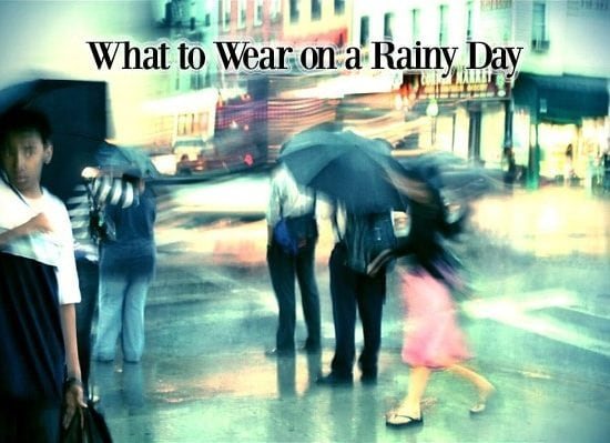 Rainy Day Fashion - What to wear on a rainy day