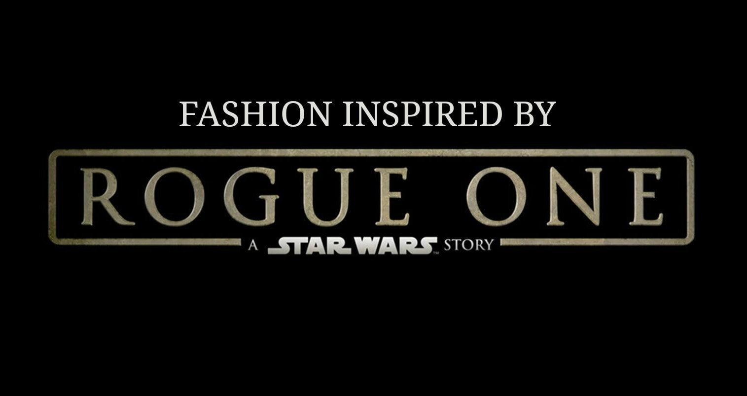 Fashion inspired by Rogue One a Star Wars story
