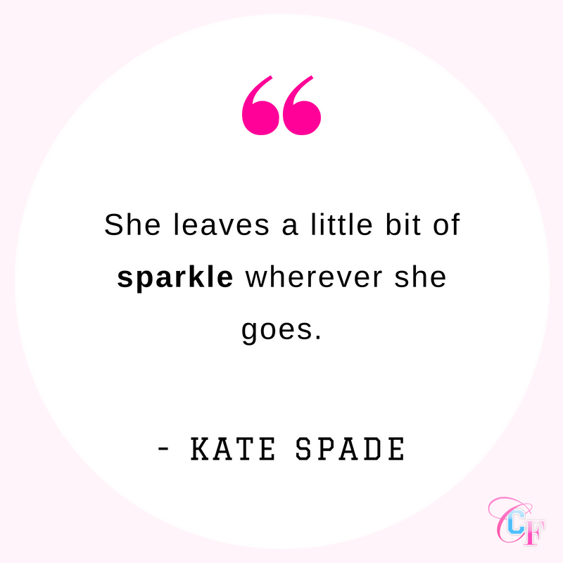 Kate Spade quote: She leaves a little bit of sparkle wherever she goes.