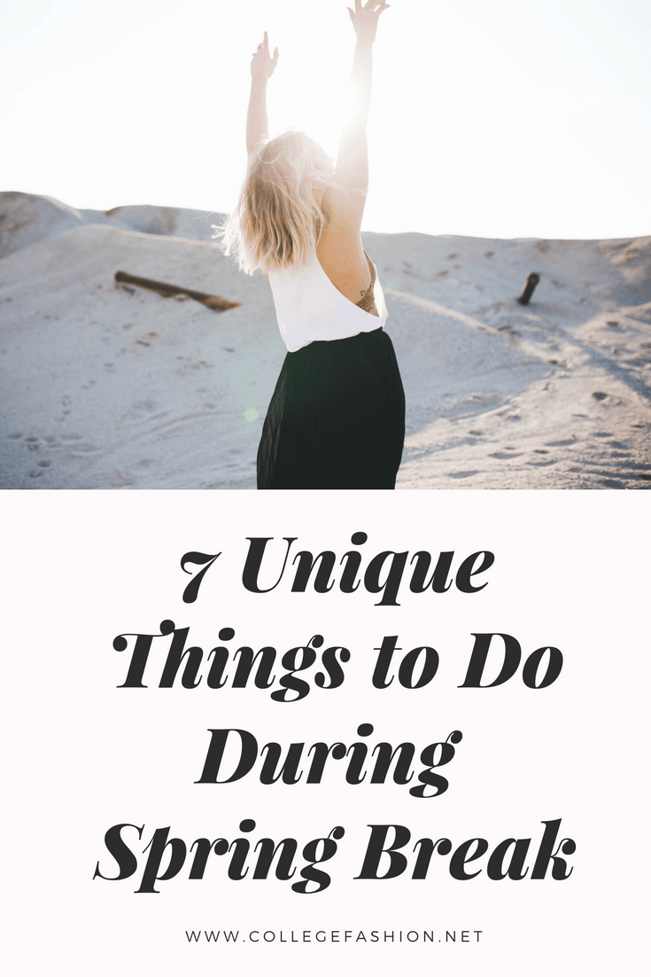 7 unique things to do during your spring break - unexpected spring break ideas and fun things to do