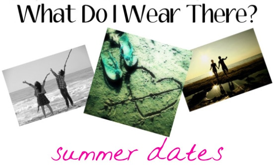 What do I wear there? Summer dates