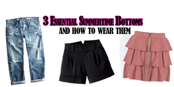 3 Essential Summertime Bottoms and How to Wear Them