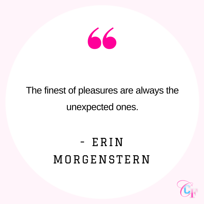 The finest of pleasures are always the unexpected ones. Erin Morgenstern quote