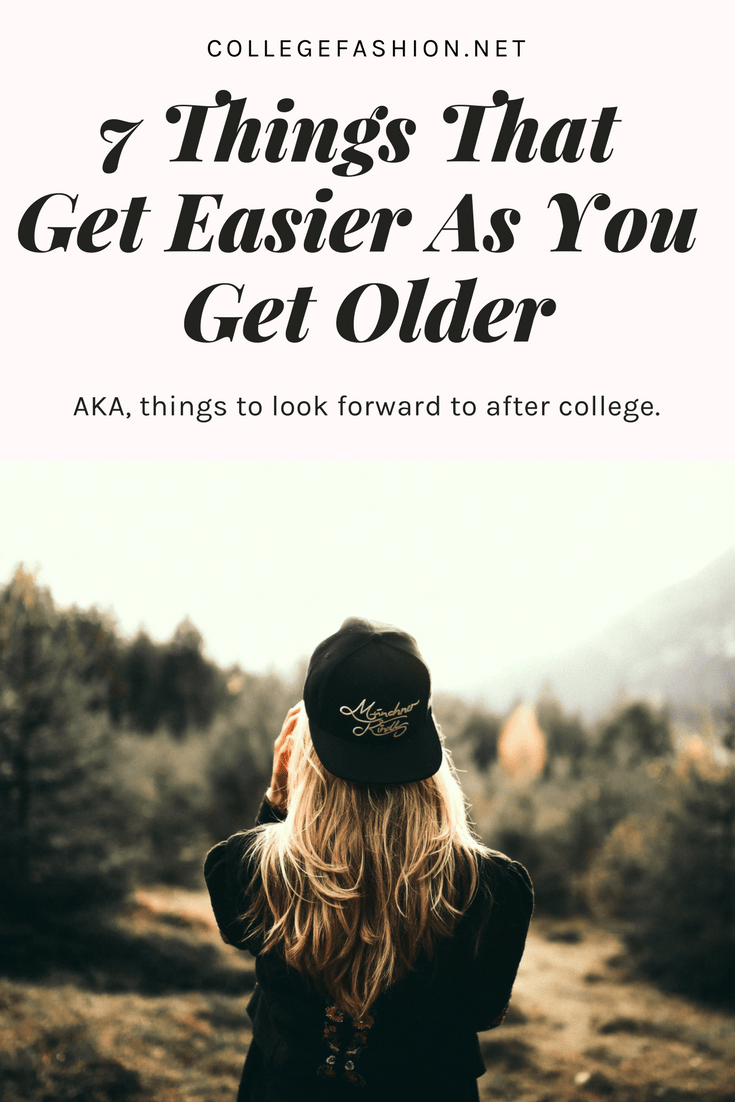 Things that get easier as you get older aka things to look forward to after college