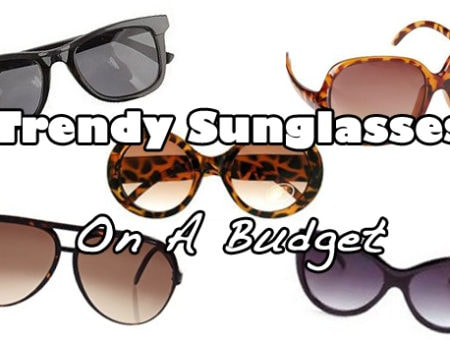 trendy sunglasses on a budget