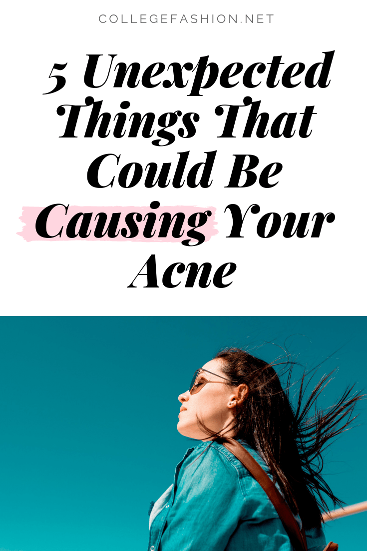 Unexpected acne causes - lesser known acne causes that could be sabotaging your skin