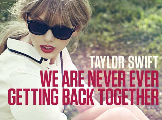 We-Are-Never-Ever-Getting-Back-Together