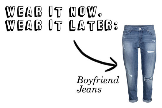 wear it now, wear it later boyfriend jeans