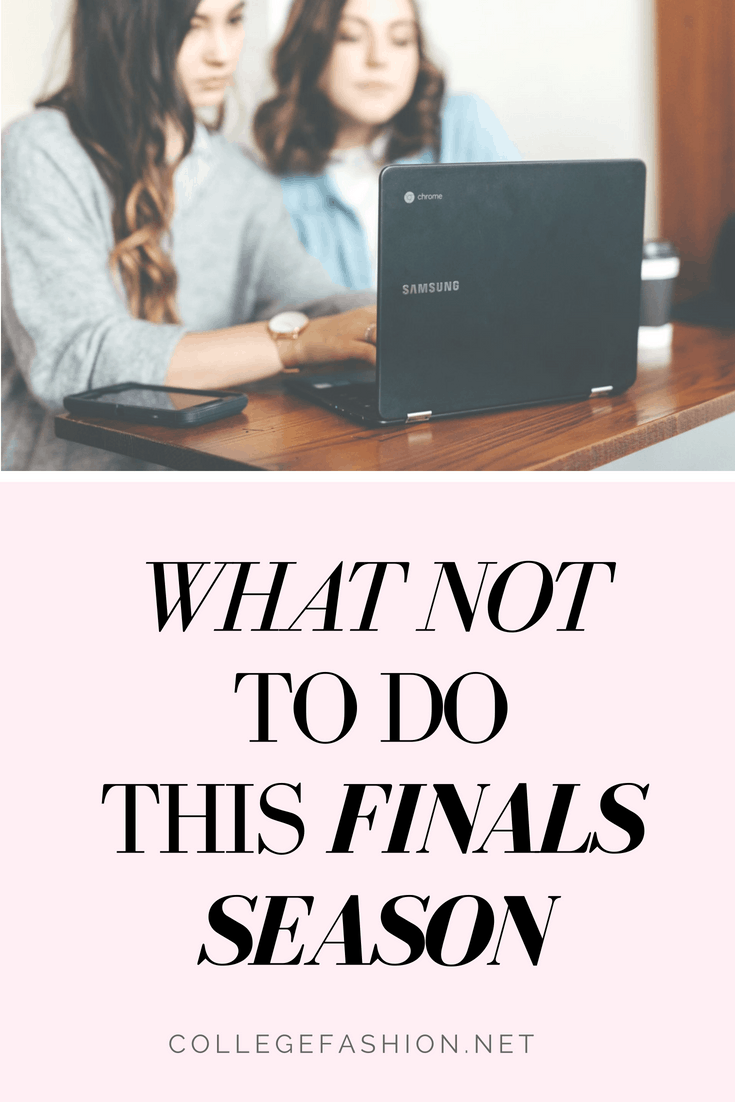 What not to do during finals - tips on how to succeed during finals week and how to beat procrastination