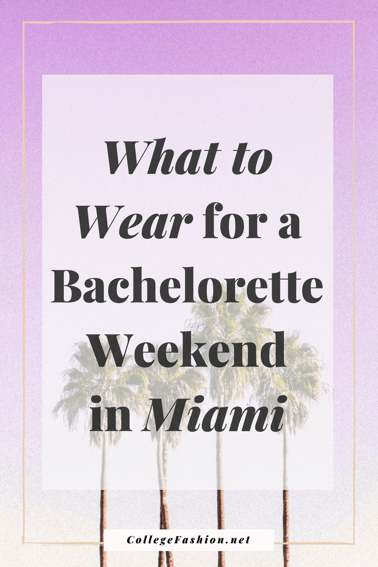 What to wear for a bachelorette party in Miami - tips on what to pack for a bachelorette weekend plus outfits