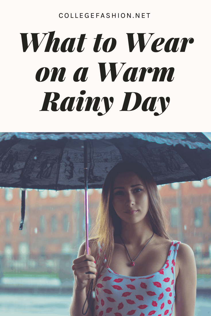 d6058249e8a30 Spring Showers: What to Wear on a Warm Rainy Day - College Fashion