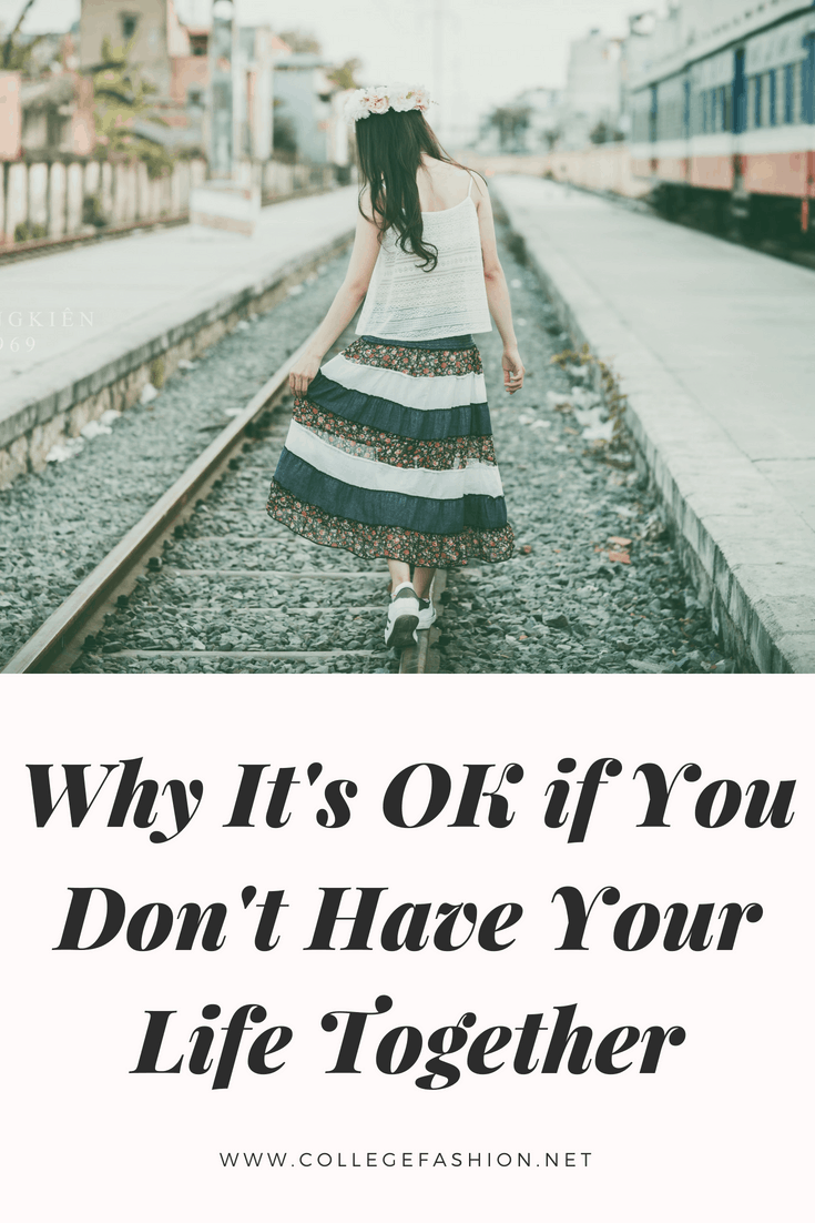 Why it's OK to not have your life together