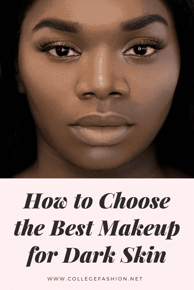 Makeup for Dark Skin: A Detailed Shopping Guide - College Fashion