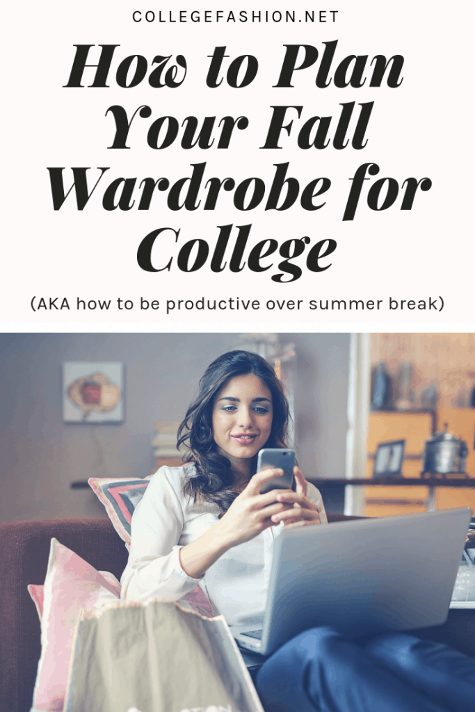 How to plan your fall wardrobe for college over summer break - how to decide on your style and shop ahead of time