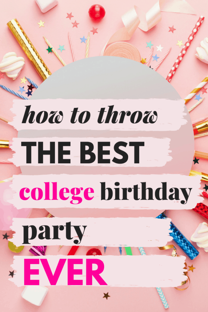 How to throw the best college birthday party ever - tips and planning guide for college party