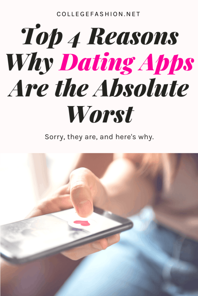 Reasons why dating apps are the worst - the problem with dating apps