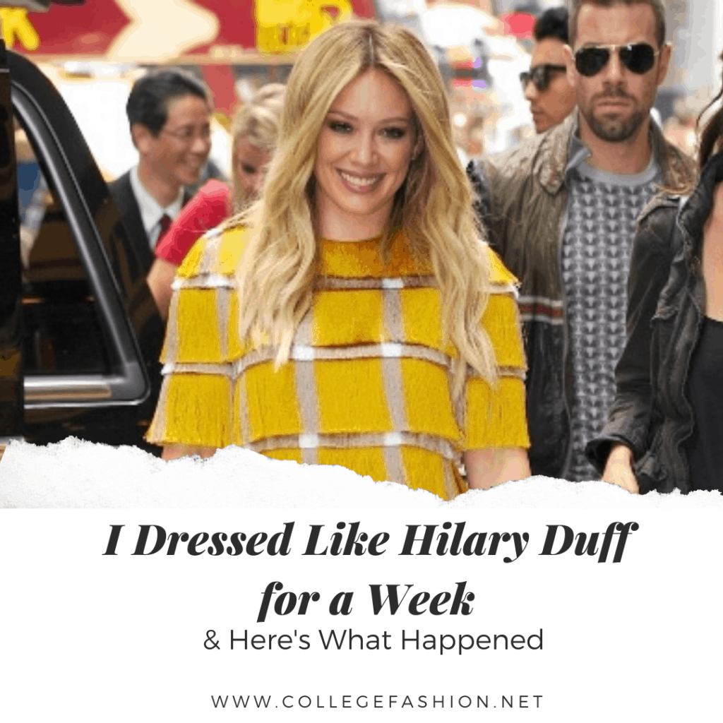 Hilary Duff's style - I dressed like Hilary duff for a week and here's what happened