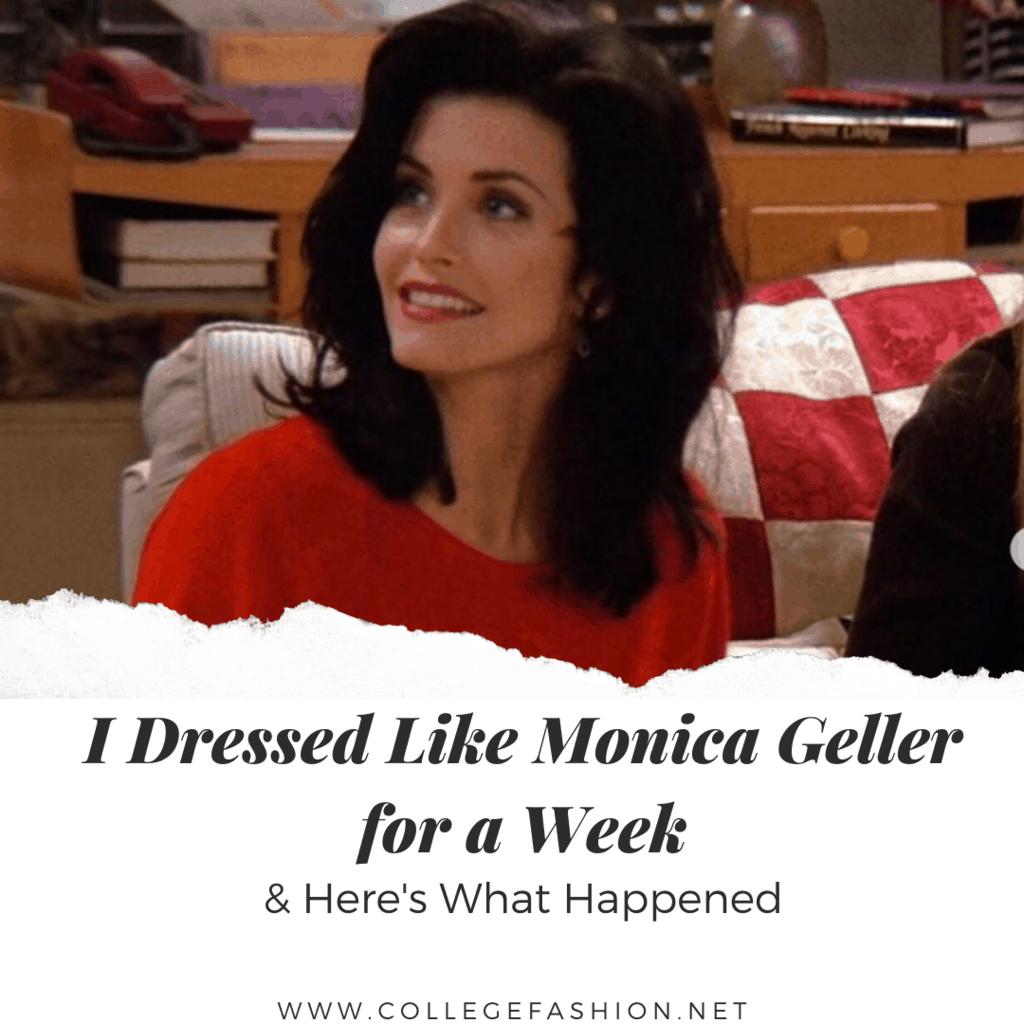 Monica Geller Style: I Dressed like Monica Geller for a Week